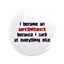 "Architect Suck at Everything 3.5"" Button"