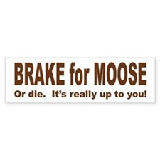 BRAKE FOR MOOSE Bumper Bumper Sticker