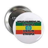 "What Happens In ETHIOPIA Stays There 2.25"" Button"