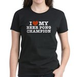 I Love My Beer Pong Champion Women's Dark T-Shirt