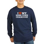 I Love My Beer Pong Champion Long Sleeve Dark T-Sh
