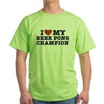 I Love My Beer Pong Champion Green T-Shirt