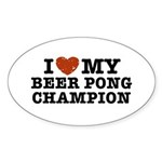 I Love My Beer Pong Champion Oval Sticker (10 pk)