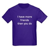I have more friends Kids T-Shirt