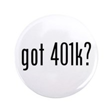 "got 401k? 3.5"" Button (100 pack)"