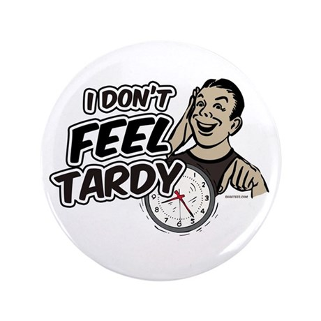 "Tardy 3.5"" Button"