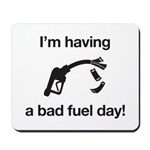 Bad Fuel Day Mousepad