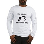 Bad Fuel Day Long Sleeve T-Shirt