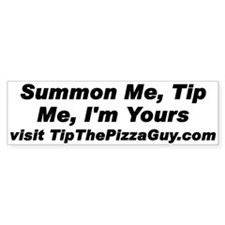 Summon Me, Tip Me, I'm Yours bumper sticker