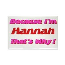 Because I'm Hannah Rectangle Magnet