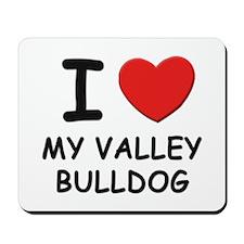 I love MY VALLEY BULLDOG Mousepad