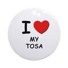 I love MY TOSA Ornament (Round)