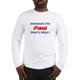 Because I'm Paul Long Sleeve T-Shirt
