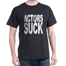 Actors Suck T-Shirt