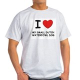 I love MY SMALL DUTCH WATERFOWL DOG T-Shirt