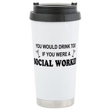 Social Worker You'd Drink Too Thermos Mug