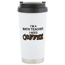 Math Teacher Need Coffee Ceramic Travel Mug