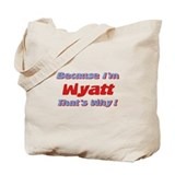 Because I'm Wyatt Tote Bag