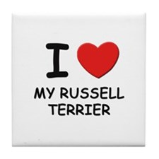 I love MY RUSSELL TERRIER Tile Coaster