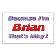 Because I'm Brian Rectangle Decal