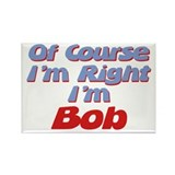 Bob Is Right Rectangle Magnet