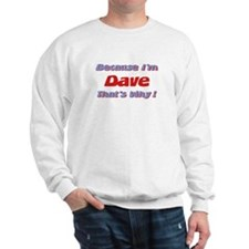 Because I'm Dave Sweatshirt