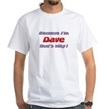 Because I'm Dave Shirt