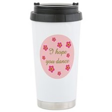 I HOPE YOU DANCE Ceramic Travel Mug