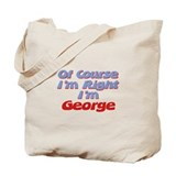 George Is Right Tote Bag
