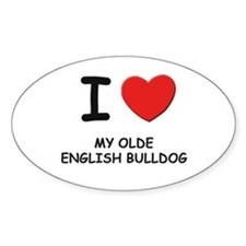 I love MY OLDE ENGLISH BULLDOG Oval Decal