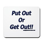 Put Out Or Get Out!! Mousepad