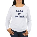 Put Out Or Get Out!! Women's Long Sleeve T-Shirt
