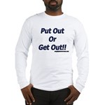 Put Out Or Get Out!! Long Sleeve T-Shirt