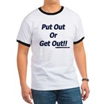 Put Out Or Get Out!! Ringer T
