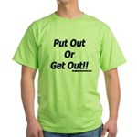 Put Out Or Get Out!! Green T-Shirt