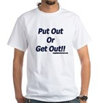 Put Out Or Get Out!! White T-Shirt