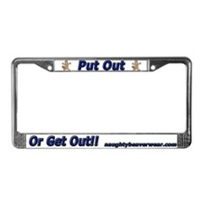 Put Out Or Get Out!! License Plate Frame