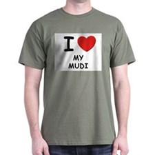 I love MY MUDI T-Shirt