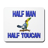 Half Man Half Toucan Mousepad