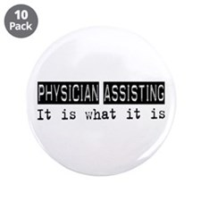"Physician Assisting Is 3.5"" Button (10 pack)"