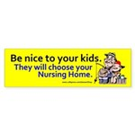 Be nice to your kids (Bumper Sticker)