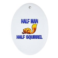 Half Man Half Squirrel Oval Ornament