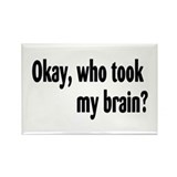 Okay, Who Took My Brain? Rectangle Magnet (100 pac