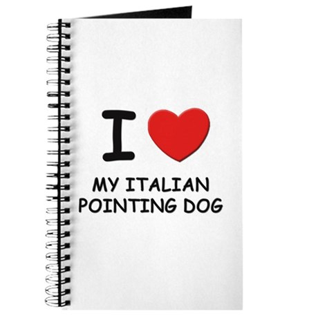 I love MY ITALIAN POINTING DOG Journal