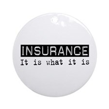 Insurance Is Ornament (Round)