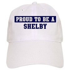 Proud to be Shelby Baseball Cap