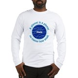 Pluto_A Planet is a... Long Sleeve T-Shirt