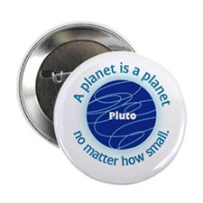 "Pluto_A Planet is a... 2.25"" Button"