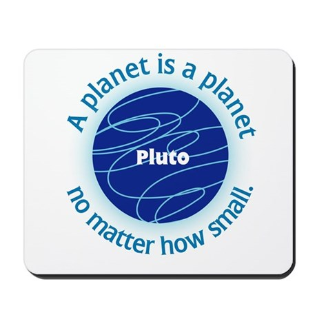 Pluto_A Planet is a... Mousepad