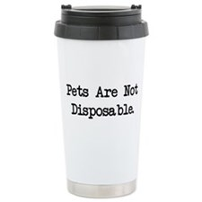 Pets are Not Disposable Travel Coffee Mug